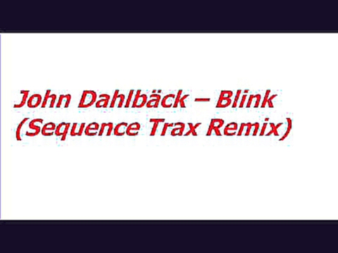 Видеоклип к песне Blink: John Dahlbäck -- Blink (Sequence Trax Remix)