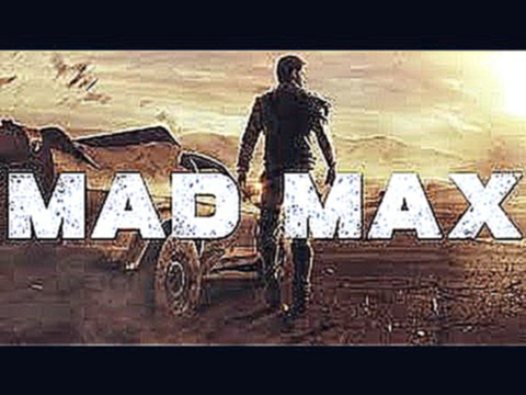 Видеоклип к песне Soul Of A Man (OST Mad Max): 70% gameplay - Mad Max