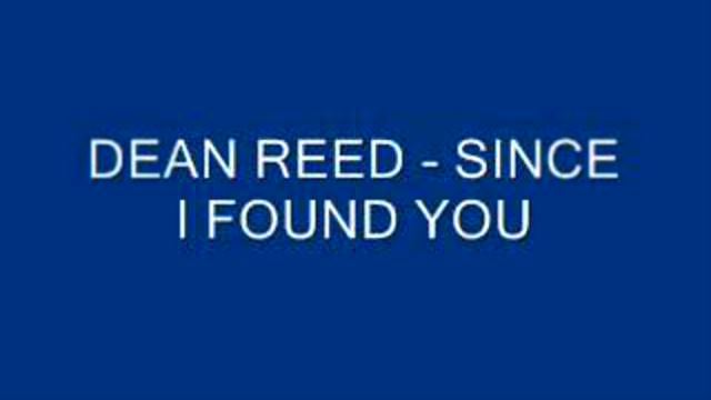 Видеоклип к песне I Found You(Official): Dean Reed - Since I Found You